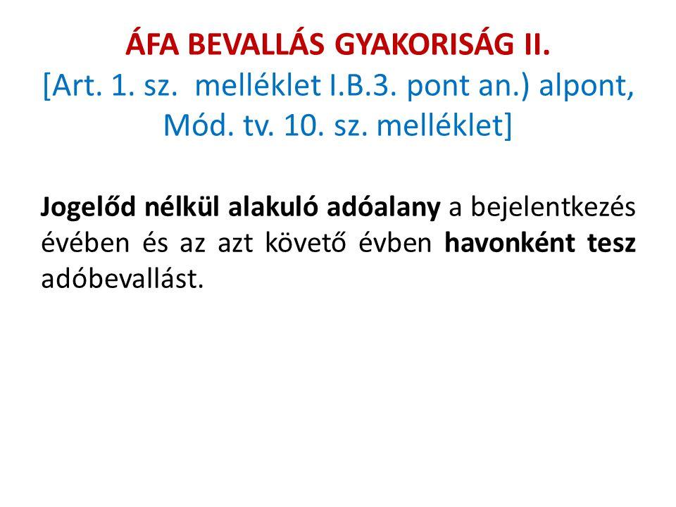 ÁFA BEVALLÁS GYAKORISÁG II. [Art. 1. sz. melléklet I. B. 3. pont an